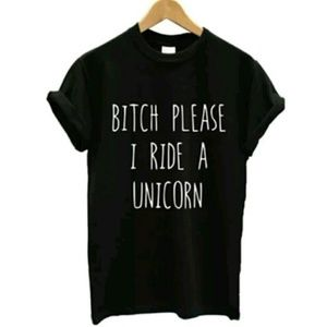 B*TCH PLEASE I RIDE A UNICORN tee